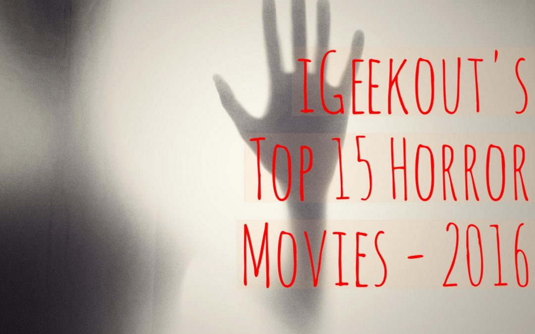 iGeekOut's Top 15 Horror Movies – 2016