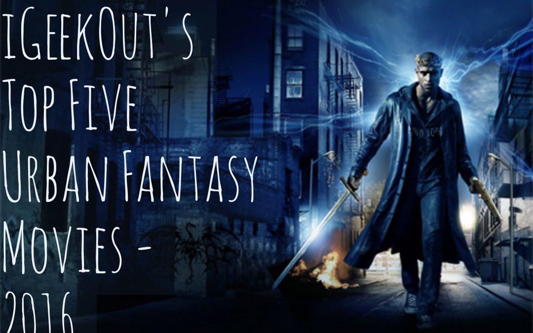 Top Five Urban Fantasy Movies – 2016
